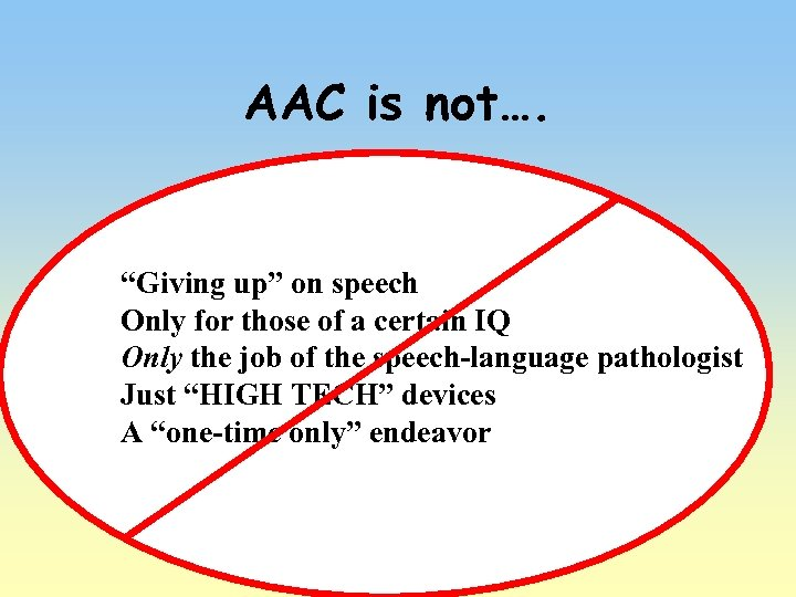 """AAC is not…. """"Giving up"""" on speech Only for those of a certain IQ"""