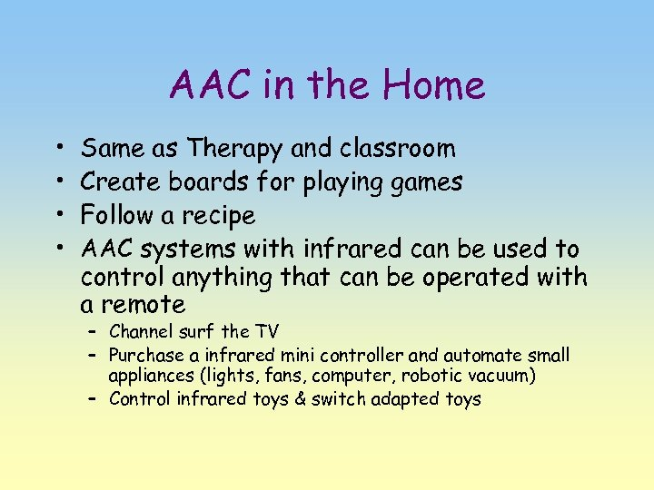 AAC in the Home • • Same as Therapy and classroom Create boards for