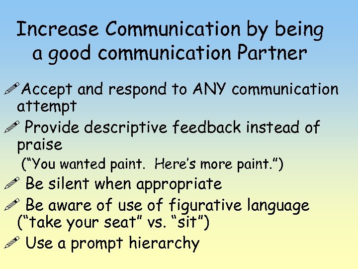 Increase Communication by being a good communication Partner !Accept and respond to ANY communication
