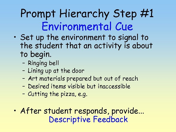Prompt Hierarchy Step #1 Environmental Cue • Set up the environment to signal to