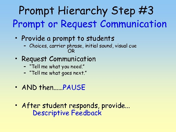 Prompt Hierarchy Step #3 Prompt or Request Communication • Provide a prompt to students