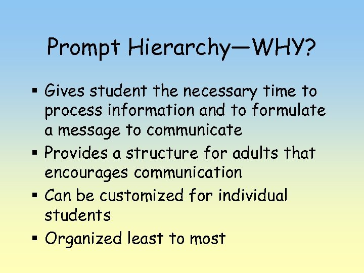 Prompt Hierarchy—WHY? § Gives student the necessary time to process information and to formulate