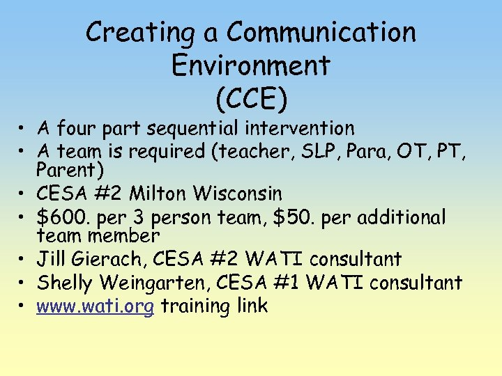 Creating a Communication Environment (CCE) • A four part sequential intervention • A team
