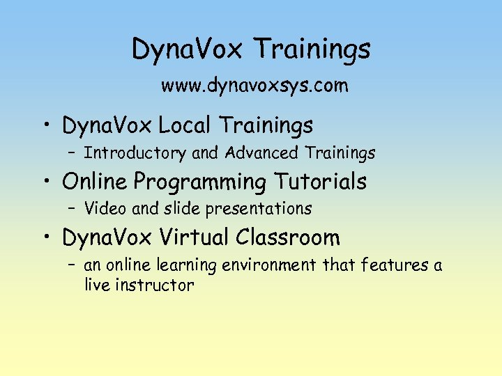 Dyna. Vox Trainings www. dynavoxsys. com • Dyna. Vox Local Trainings – Introductory and