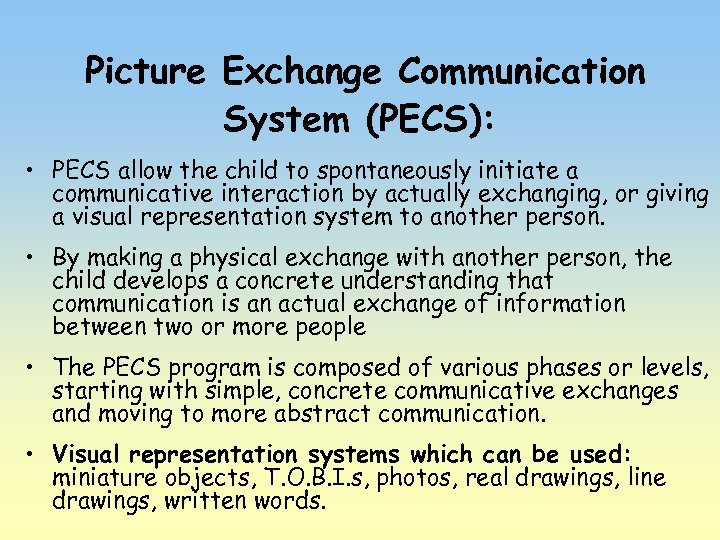 Picture Exchange Communication System (PECS): • PECS allow the child to spontaneously initiate a