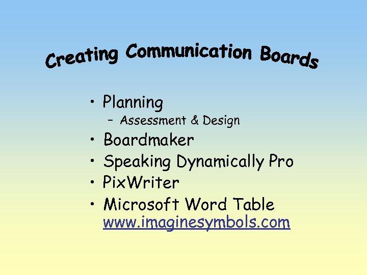 • Planning • • – Assessment & Design Boardmaker Speaking Dynamically Pro Pix.