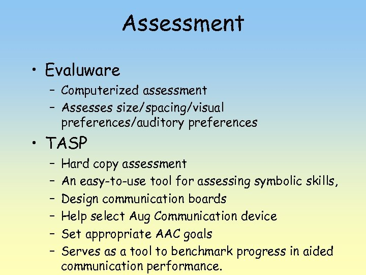 Assessment • Evaluware – Computerized assessment – Assesses size/spacing/visual preferences/auditory preferences • TASP –