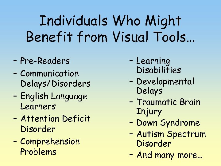 Individuals Who Might Benefit from Visual Tools… – Pre-Readers – Communication Delays/Disorders – English