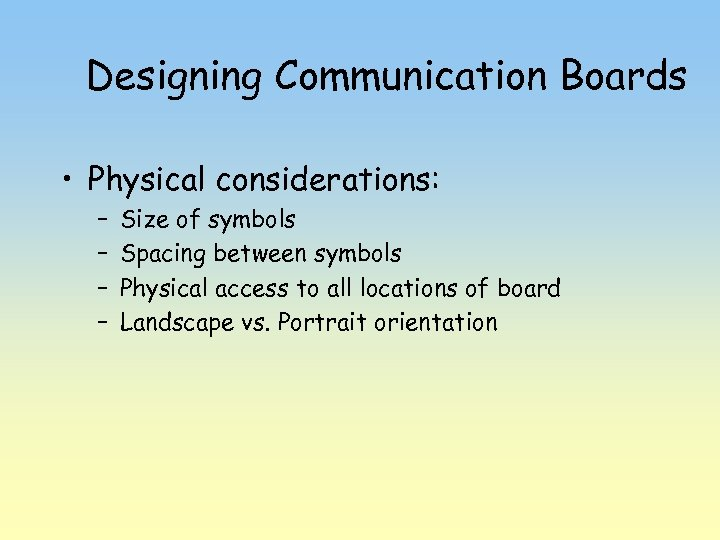 Designing Communication Boards • Physical considerations: – – Size of symbols Spacing between symbols