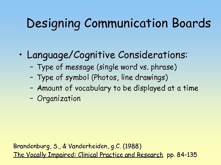 Designing Communication Boards • Language/Cognitive Considerations: – – Type of message (single word vs.