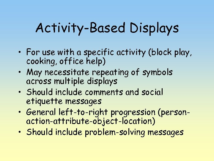Activity-Based Displays • For use with a specific activity (block play, cooking, office help)