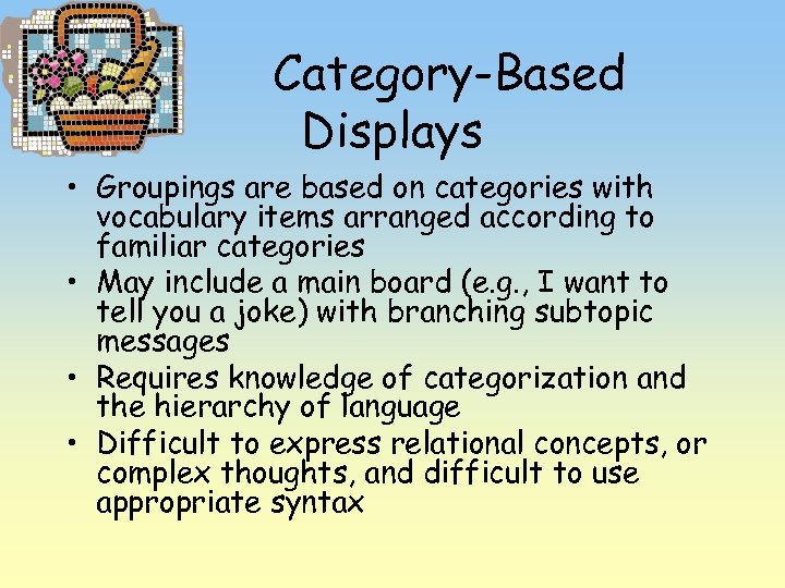 Category-Based Displays • Groupings are based on categories with vocabulary items arranged according to
