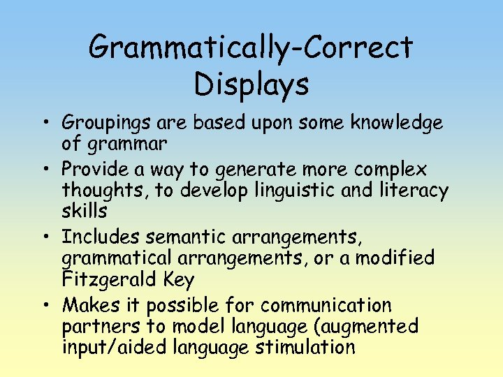 Grammatically-Correct Displays • Groupings are based upon some knowledge of grammar • Provide a
