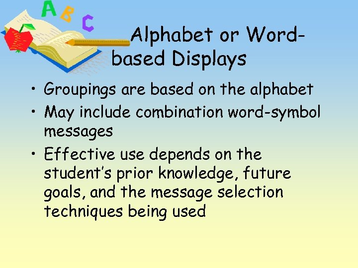 Alphabet or Wordbased Displays • Groupings are based on the alphabet • May include