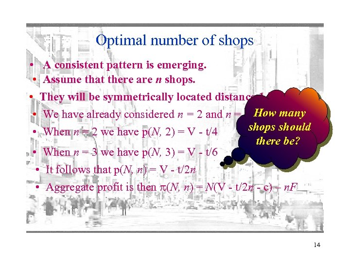 Optimal number of shops • A consistent pattern is emerging. • Assume that there