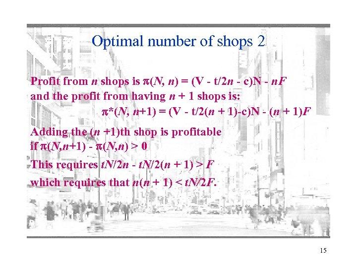 Optimal number of shops 2 Profit from n shops is p(N, n) = (V
