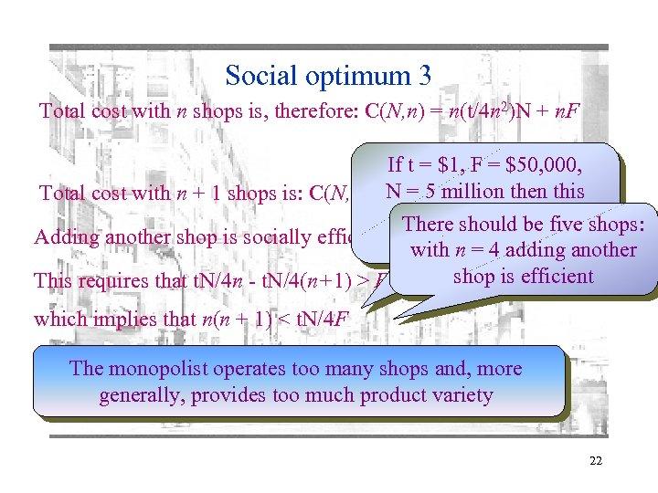 Social optimum 3 Total cost with n shops is, therefore: C(N, n) = n(t/4