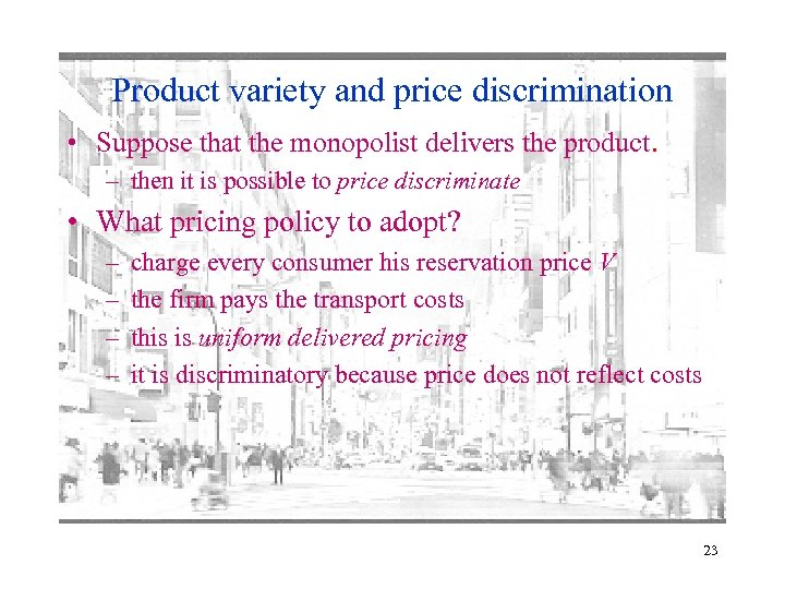 Product variety and price discrimination • Suppose that the monopolist delivers the product. –