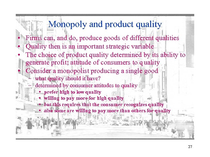 Monopoly and product quality • Firms can, and do, produce goods of different qualities