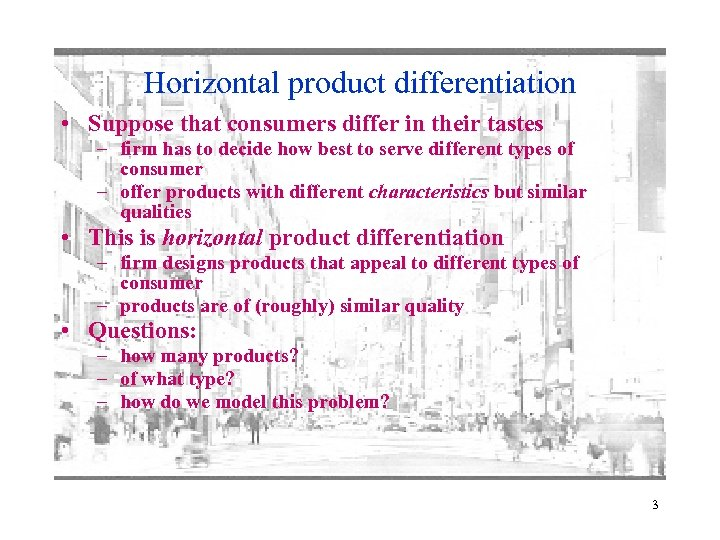 Horizontal product differentiation • Suppose that consumers differ in their tastes – firm has