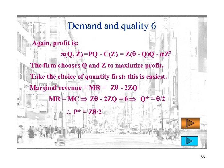 Demand quality 6 Again, profit is: p(Q, Z) =PQ - C(Z) = Z( -