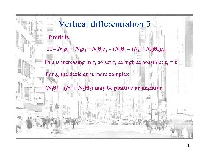 Vertical differentiation 5 Profit is P = N 1 p 1 + N 2