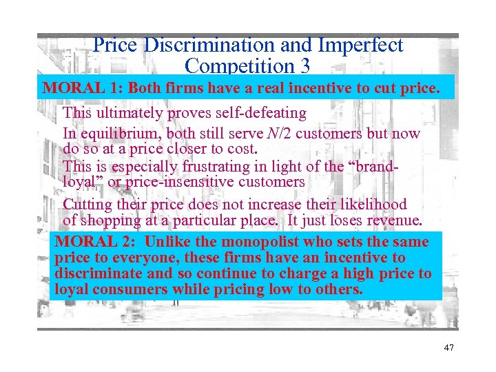 Price Discrimination and Imperfect Competition 3 MORAL 1: Both firms have a real incentive