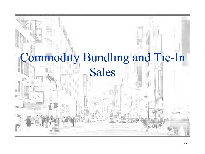 Commodity Bundling and Tie-In Sales 56