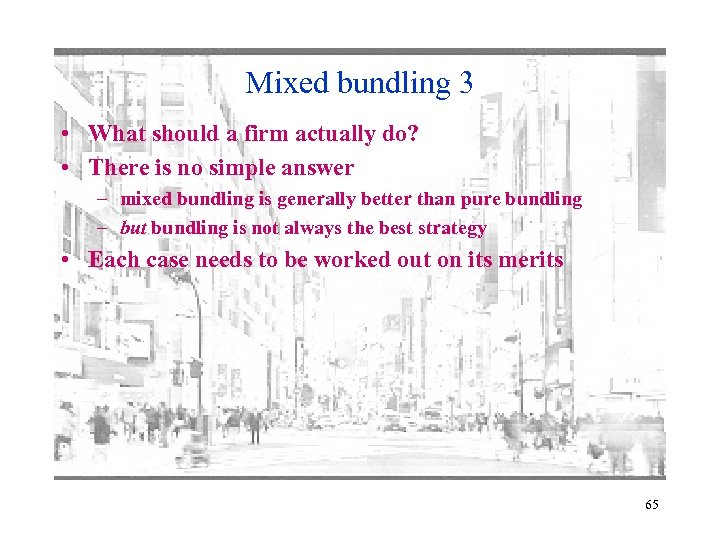 Mixed bundling 3 • What should a firm actually do? • There is no