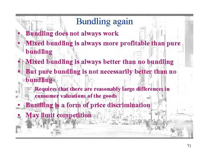 Bundling again • Bundling does not always work • Mixed bundling is always more