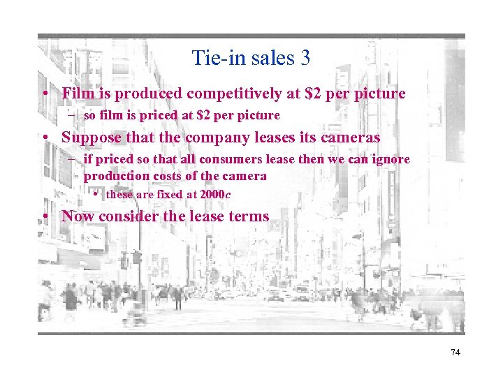 Tie-in sales 3 • Film is produced competitively at $2 per picture – so