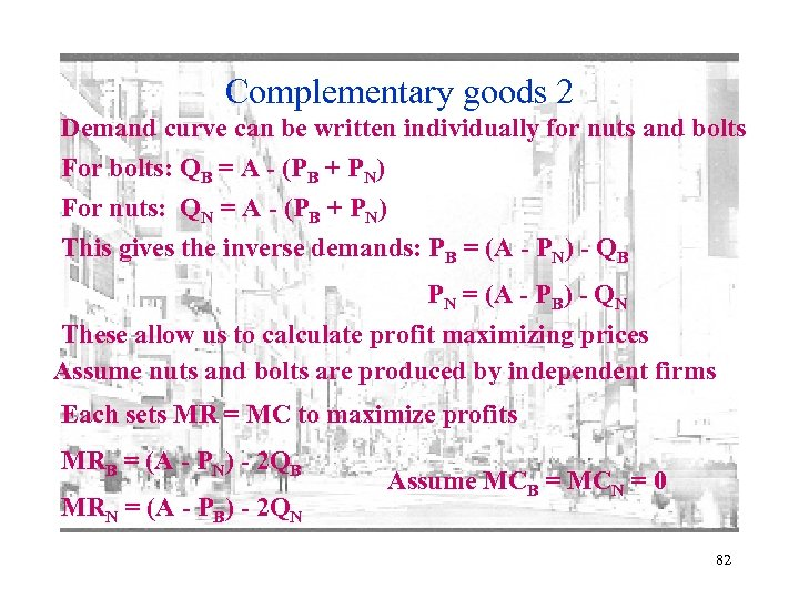Complementary goods 2 Demand curve can be written individually for nuts and bolts For