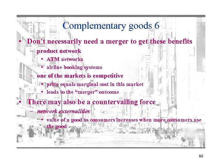 Complementary goods 6 • Don't necessarily need a merger to get these benefits –