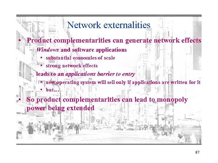 Network externalities • Product complementarities can generate network effects – Windows and software applications