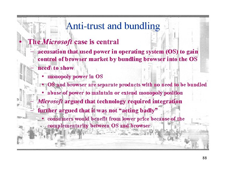 Anti-trust and bundling • The Microsoft case is central – accusation that used power