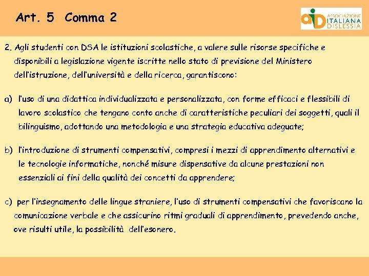 Art. 5 Comma 2 2. Agli studenti con DSA le istituzioni scolastiche, a valere