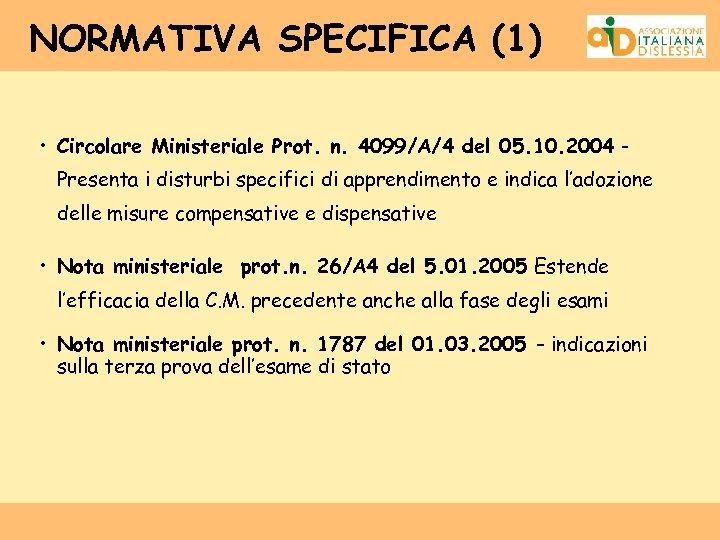 NORMATIVA SPECIFICA (1) • Circolare Ministeriale Prot. n. 4099/A/4 del 05. 10. 2004 Presenta