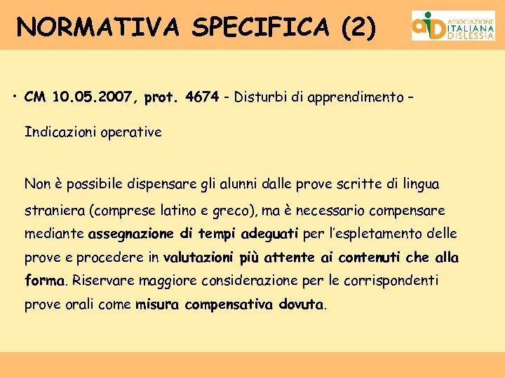 NORMATIVA SPECIFICA (2) • CM 10. 05. 2007, prot. 4674 - Disturbi di apprendimento