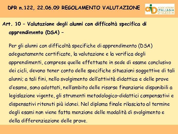 DPR n. 122, 22. 06. 09 REGOLAMENTO VALUTAZIONE Art. 10 – Valutazione degli alunni