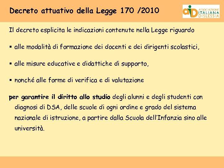 Decreto attuativo della Legge 170 /2010 Il decreto esplicita le indicazioni contenute nella Legge