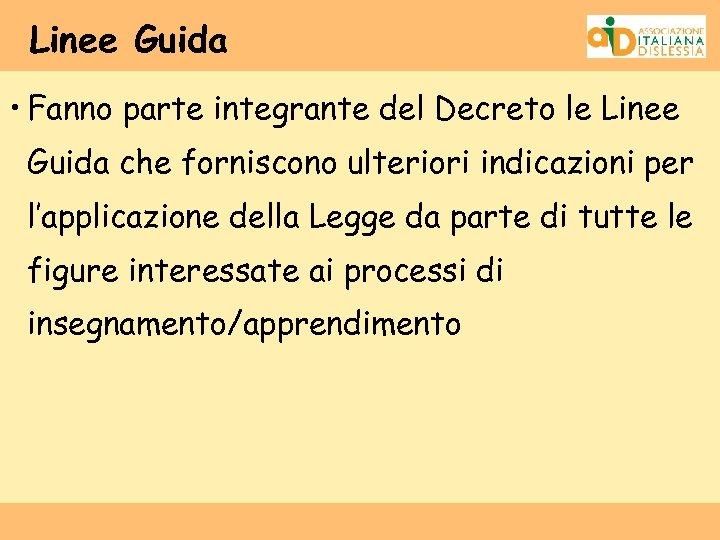 Linee Guida • Fanno parte integrante del Decreto le Linee Guida che forniscono ulteriori