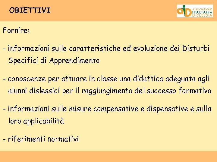 OBIETTIVI Fornire: - informazioni sulle caratteristiche ed evoluzione dei Disturbi Specifici di Apprendimento -