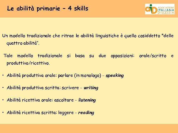 Le abilità primarie – 4 skills Un modello tradizionale che ritrae le abilità linguistiche