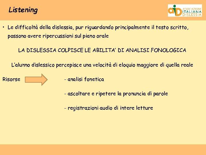 Listening • Le difficoltà della dislessia, pur riguardando principalmente il testo scritto, possono avere