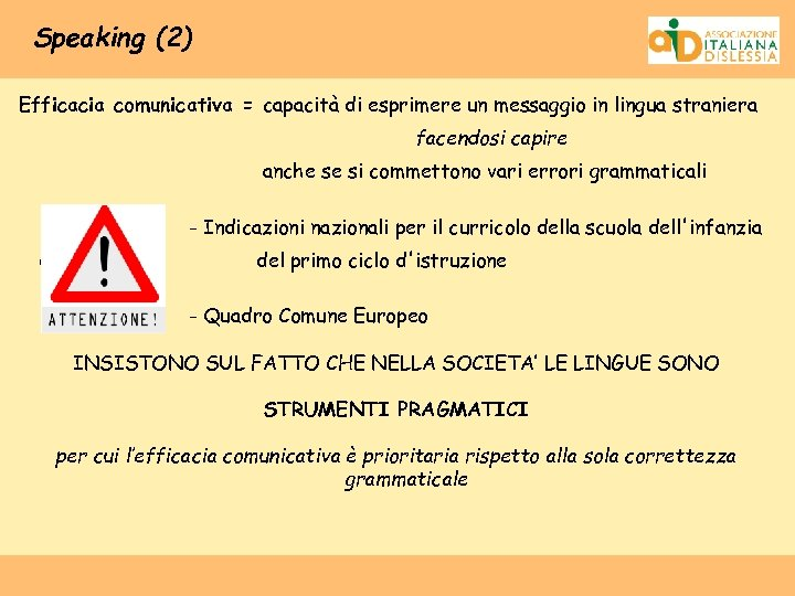Speaking (2) Efficacia comunicativa = capacità di esprimere un messaggio in lingua straniera facendosi