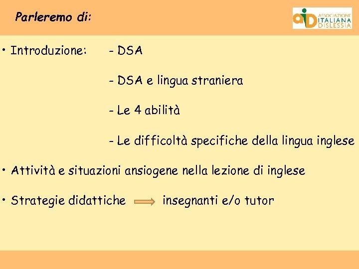 Parleremo di: • Introduzione: - DSA e lingua straniera - Le 4 abilità -