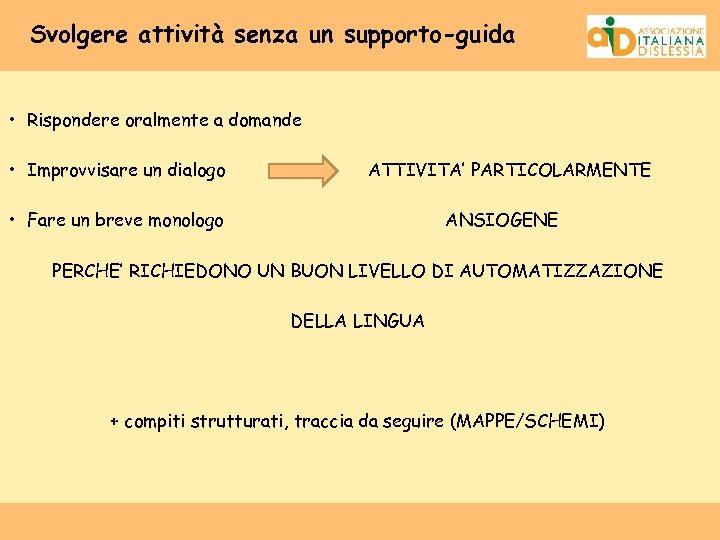 Svolgere attività senza un supporto-guida • Rispondere oralmente a domande • Improvvisare un dialogo