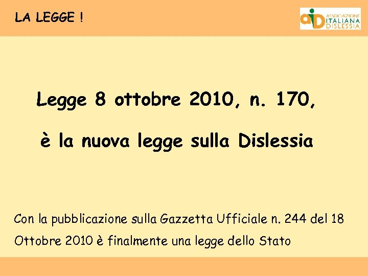 LA LEGGE ! Legge 8 ottobre 2010, n. 170, è la nuova legge sulla