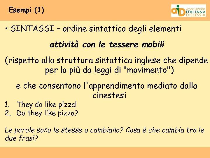 Esempi (1) • SINTASSI – ordine sintattico degli elementi attività con le tessere mobili