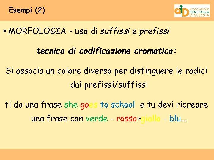 Esempi (2) § MORFOLOGIA – uso di suffissi e prefissi tecnica di codificazione cromatica: